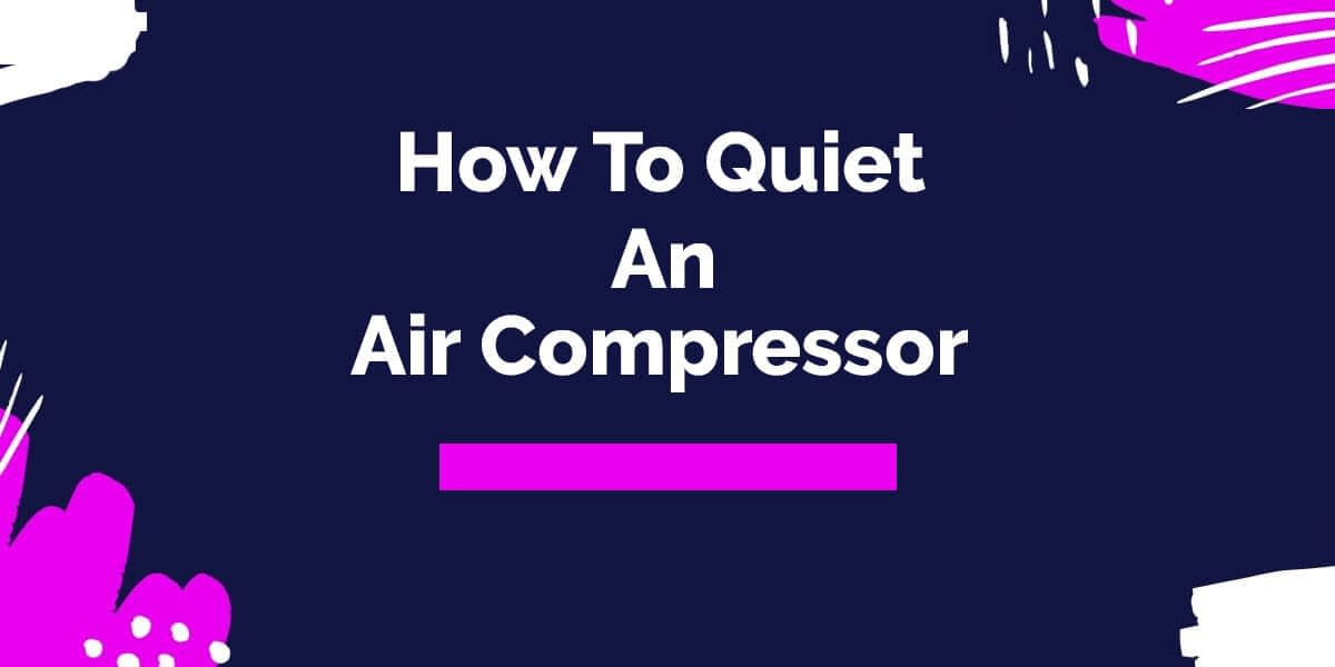 How To Quiet Air Compressor