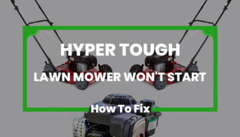 Hyper Tough Lawn Mower Won't Start (2020 Reviews)
