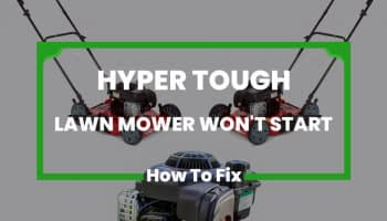 Hyper Tough Lawn Mower Won't Start- How to Fix it?