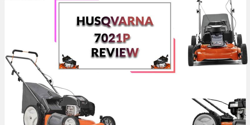Husqvarna 7021P Review – Gas Powered Lawn Mower