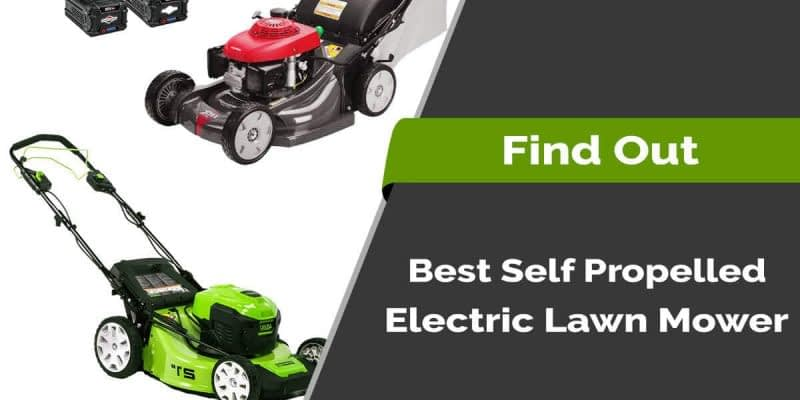 Best Self Propelled Electric Lawn Mower Reviews in 2020