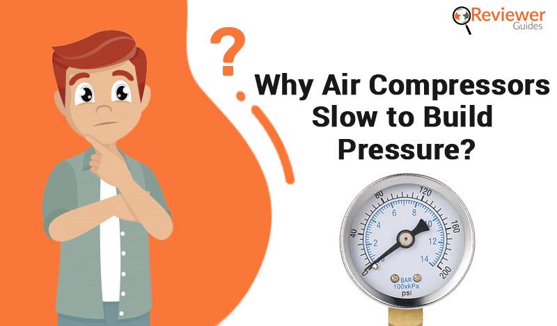 Why Air Compressors Slow to Build Pressure