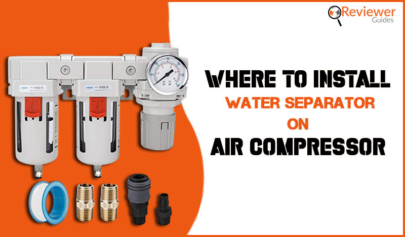 Where to Install Water Separator on Air Compressor