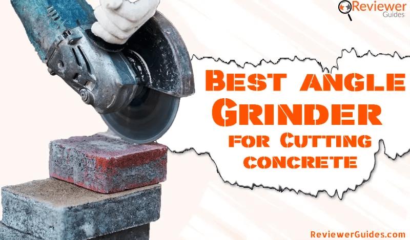 Best Angle Grinder for Concrete