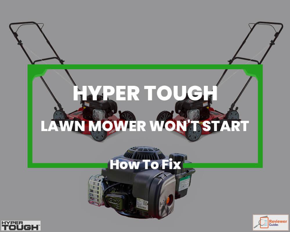 Hyper Tough Lawn Mower Won't Start (2020 Reviews)