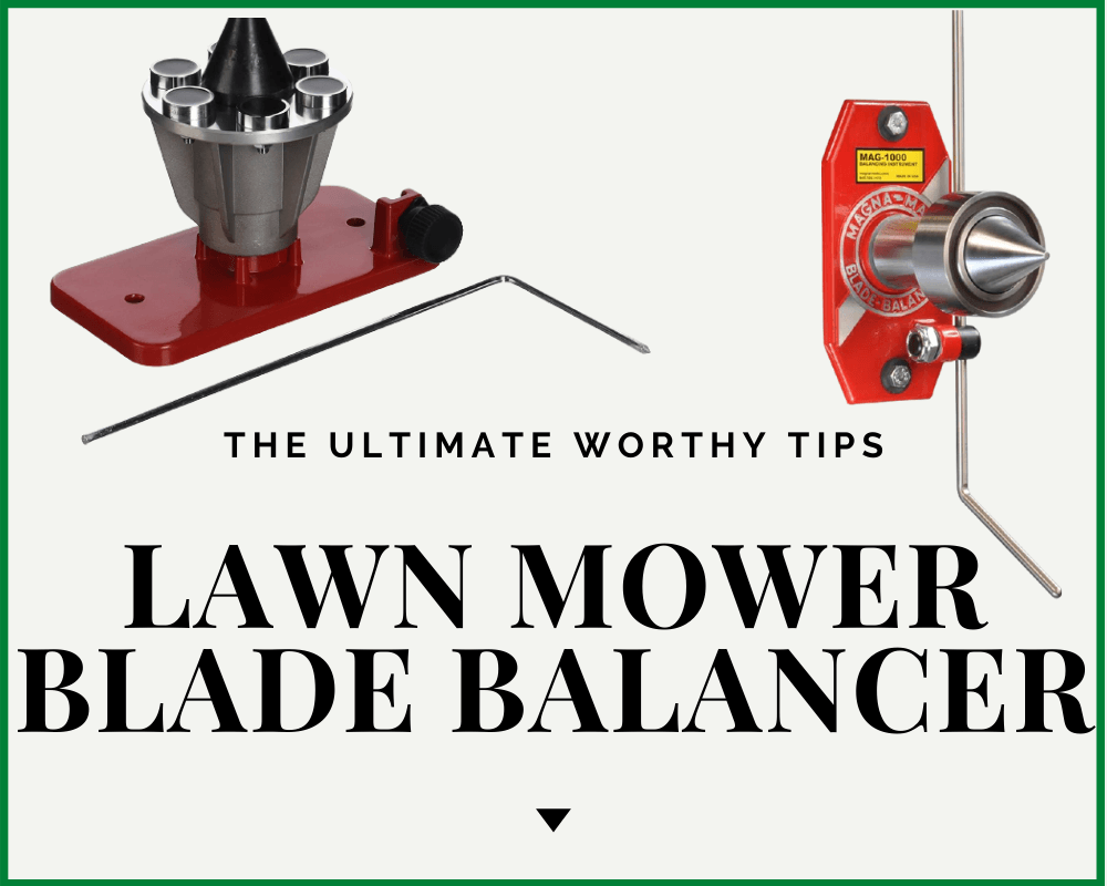 Lawn Mower Blade Balancer: is it Worth Buying?